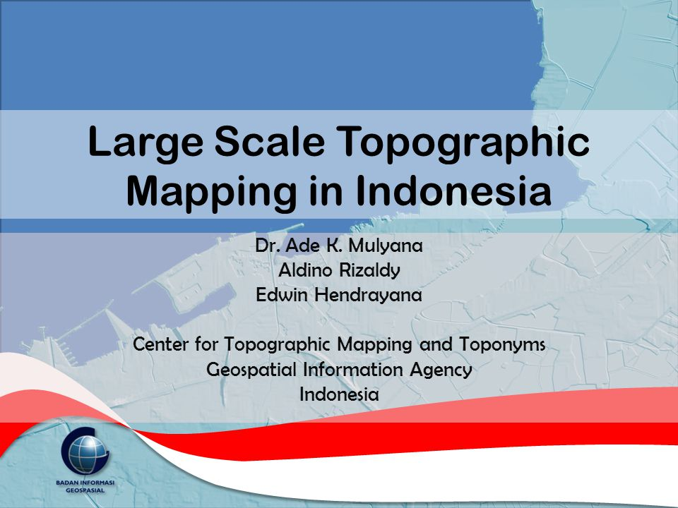 Background Law No.4/2011 on Geospatial Information mandates a.o.: – Transformation from BAKOSURTANAL (National Coordinating Agency for Surveys and Mapping) into BIG (Geospatial Information Agency) – BIG to provide topographic maps as base maps for all thematic maps at small, medium dan large scales – Large scale mapping: 1:10,000 1:5,000 1:2,500 and 1:1,000