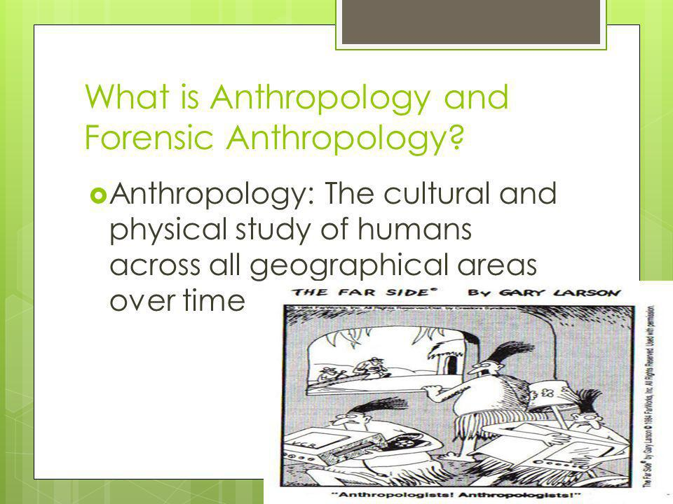 Forensic Anthropology  Forensic Anthropology: the application of anthropology to legal matters