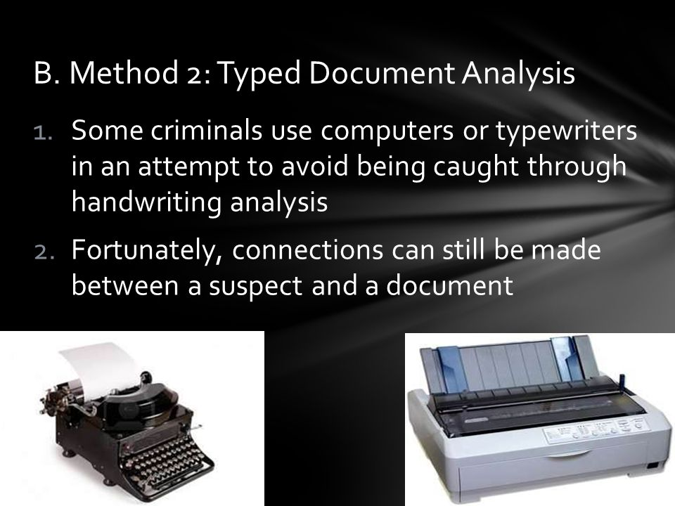 B. Method 2: Typed Document Analysis 1.Some criminals use computers or typewriters in an attempt to avoid being caught through handwriting analysis 2.