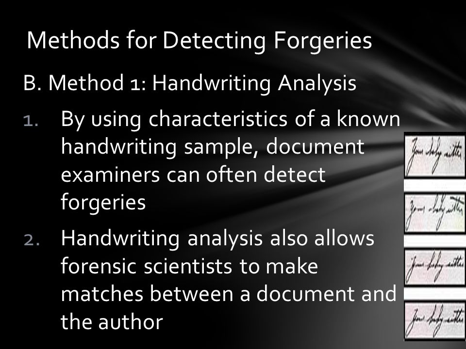 B. Method 1: Handwriting Analysis 1.By using characteristics of a known handwriting sample, document examiners can often detect forgeries 2.Handwritin