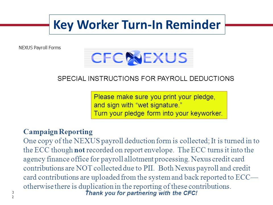 Key Worker Turn-In Reminder 32 Thank you for partnering with the CFC! Campaign Reporting One copy of the NEXUS payroll deduction form is collected; It
