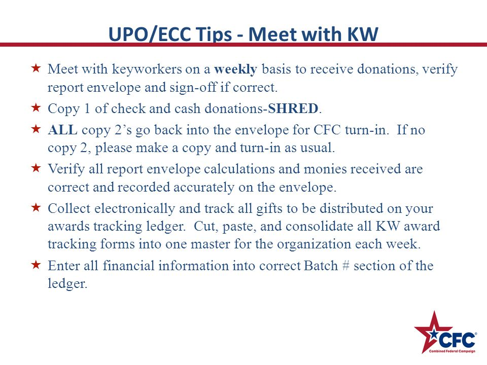 UPO/ECC Tips - Meet with KW  Meet with keyworkers on a weekly basis to receive donations, verify report envelope and sign-off if correct.