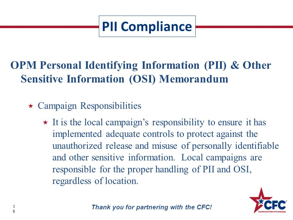 PII Compliance 38 Thank you for partnering with the CFC! OPM Personal Identifying Information (PII) & Other Sensitive Information (OSI) Memorandum  C