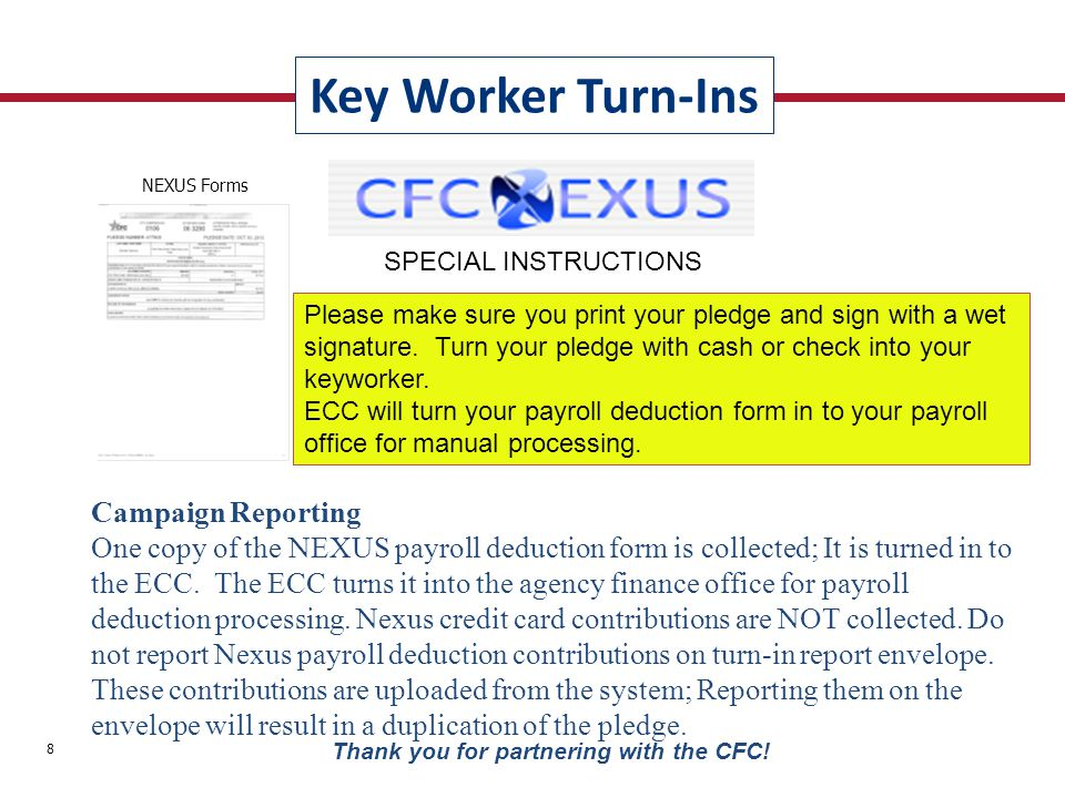 Key Worker Turn-Ins 8 Thank you for partnering with the CFC! Campaign Reporting One copy of the NEXUS payroll deduction form is collected; It is turne