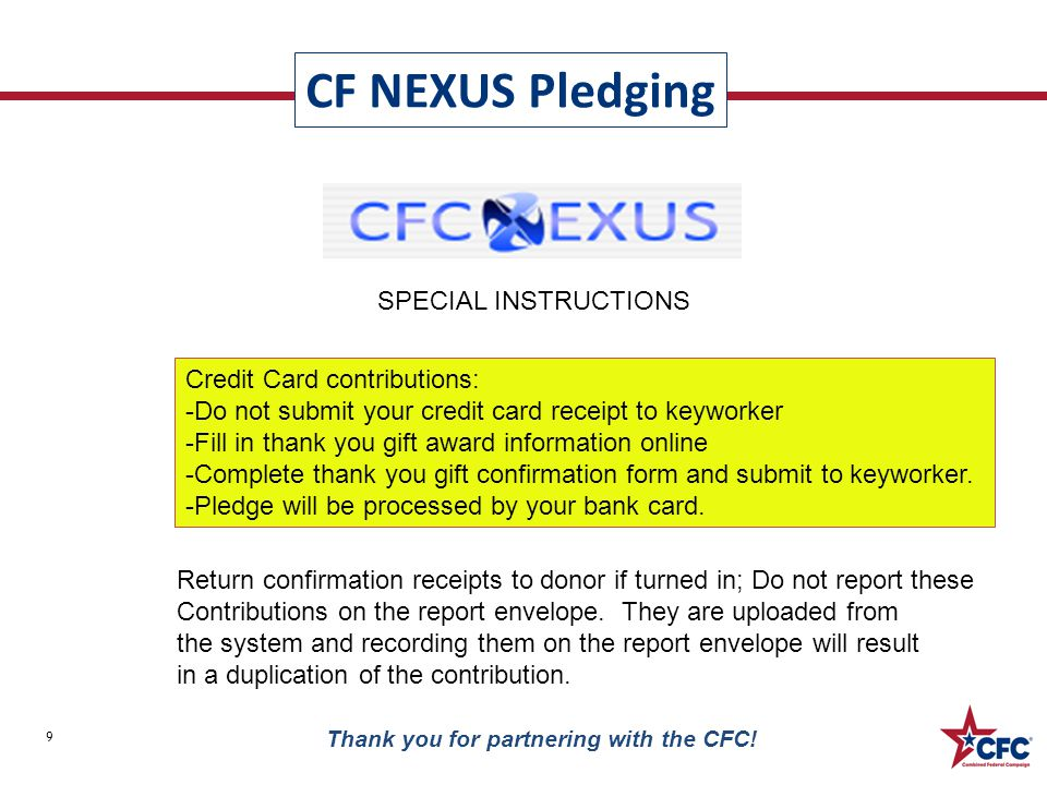 CF NEXUS Pledging 9 Thank you for partnering with the CFC! SPECIAL INSTRUCTIONS Credit Card contributions: -Do not submit your credit card receipt to