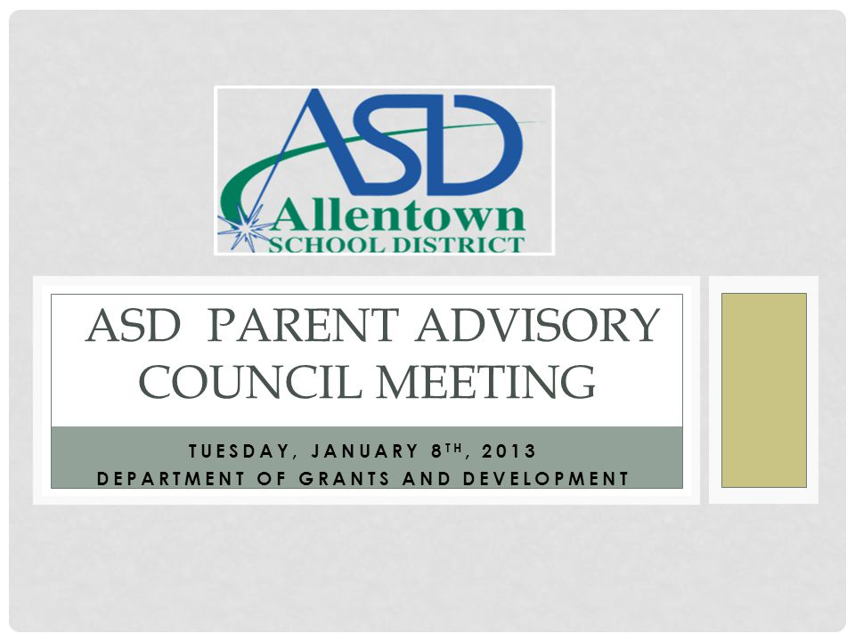 TUESDAY, JANUARY 8 TH, 2013 DEPARTMENT OF GRANTS AND DEVELOPMENT ASD PARENT ADVISORY COUNCIL MEETING