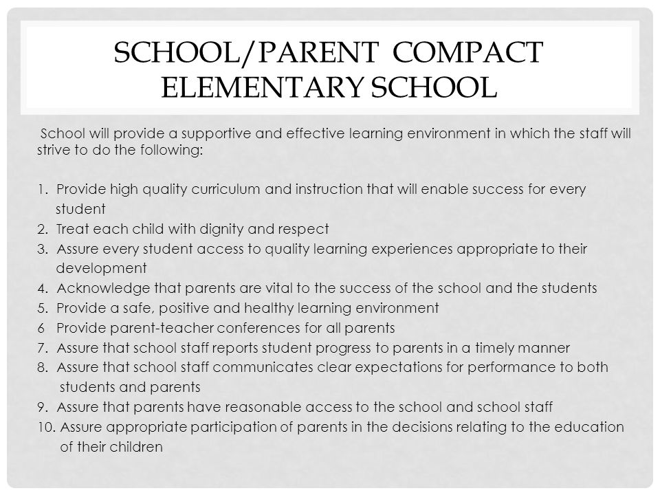 SCHOOL/PARENT COMPACT ELEMENTARY SCHOOL School will provide a supportive and effective learning environment in which the staff will strive to do the f