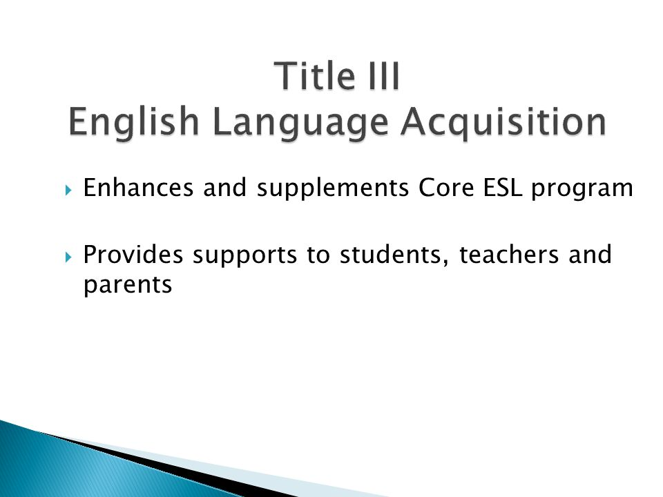  Enhances and supplements Core ESL program  Provides supports to students, teachers and parents