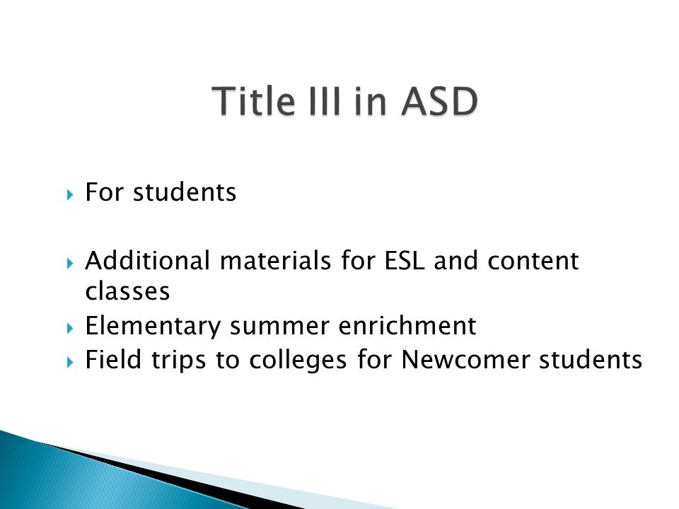 For students  Additional materials for ESL and content classes  Elementary summer enrichment  Field trips to colleges for Newcomer students