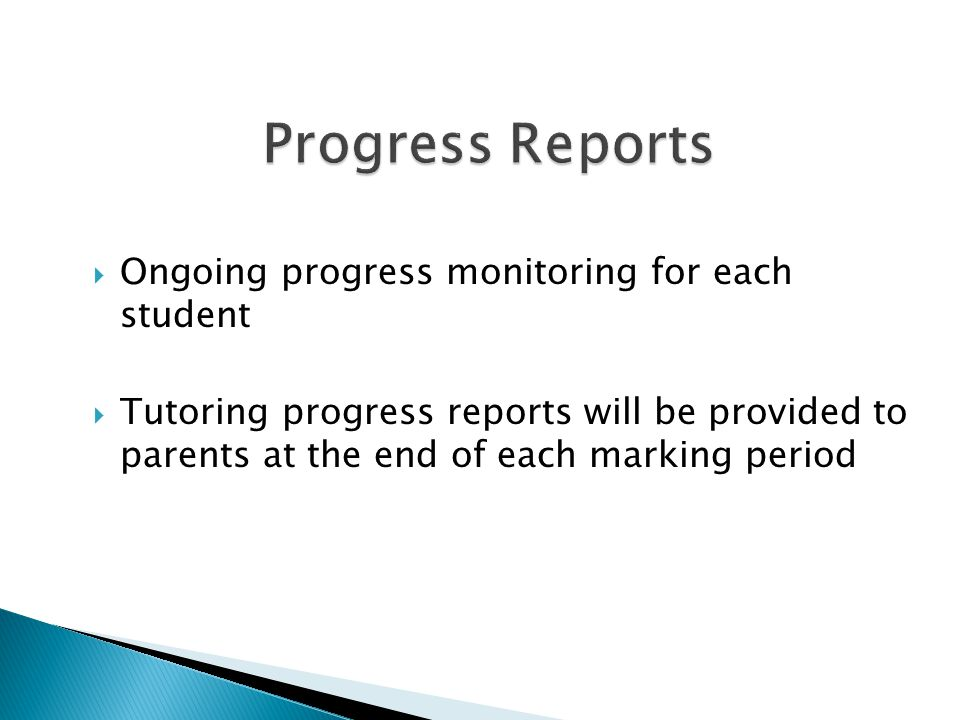  Ongoing progress monitoring for each student  Tutoring progress reports will be provided to parents at the end of each marking period