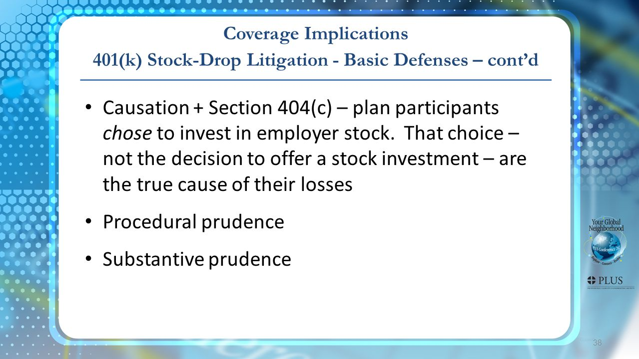 Coverage Implications 401(k) Stock-Drop Litigation - Basic Defenses – cont'd 38 Causation + Section 404(c) – plan participants chose to invest in employer stock.