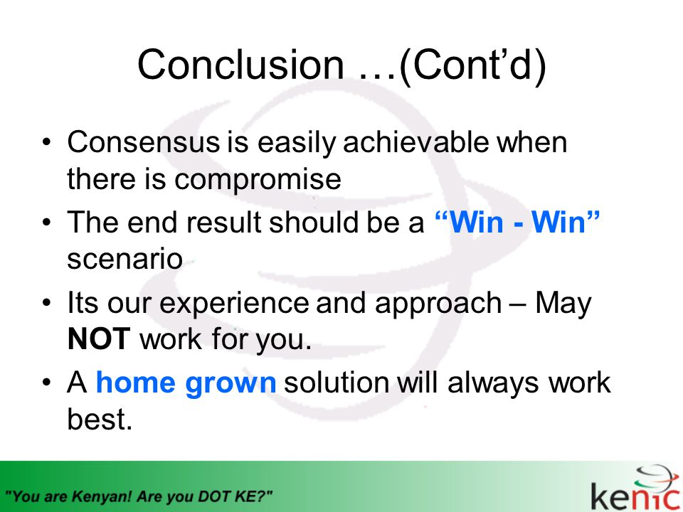 "Conclusion …(Cont'd) Consensus is easily achievable when there is compromise The end result should be a ""Win - Win"" scenario Its our experience and ap"