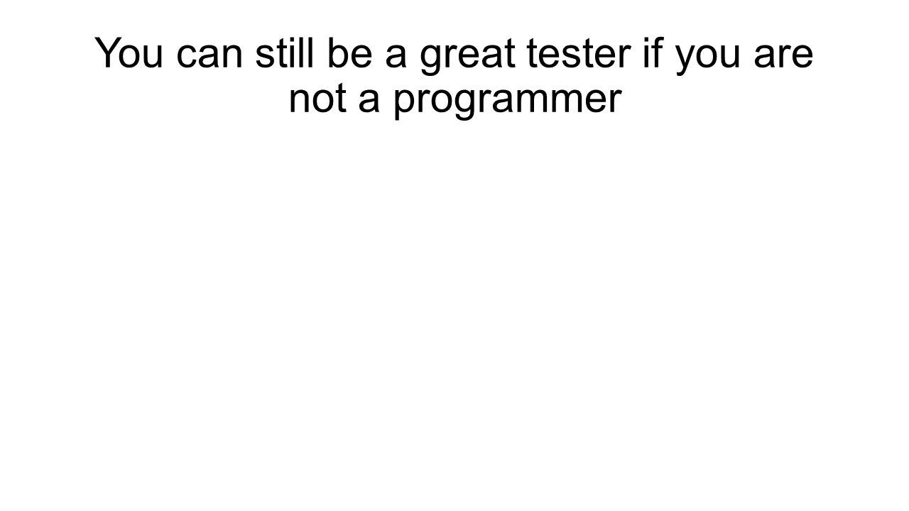 You can still be a great tester if you are not a programmer