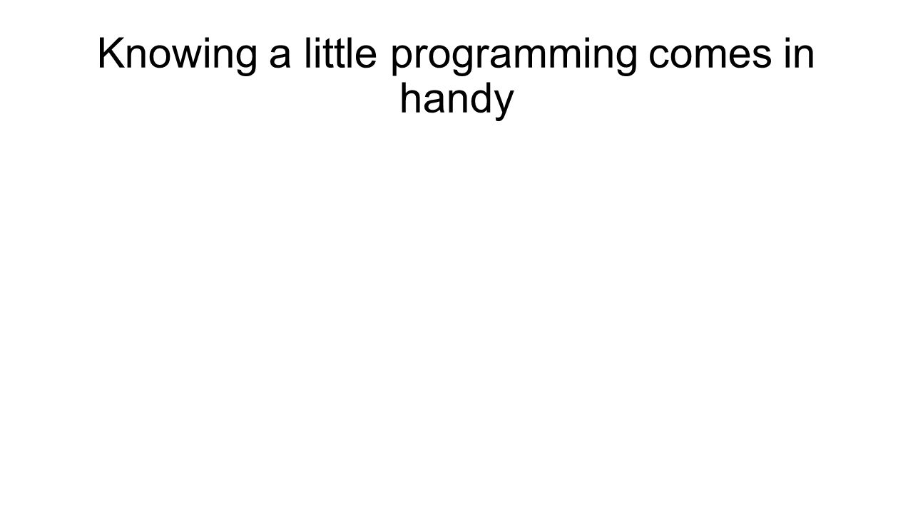 Knowing a little programming comes in handy