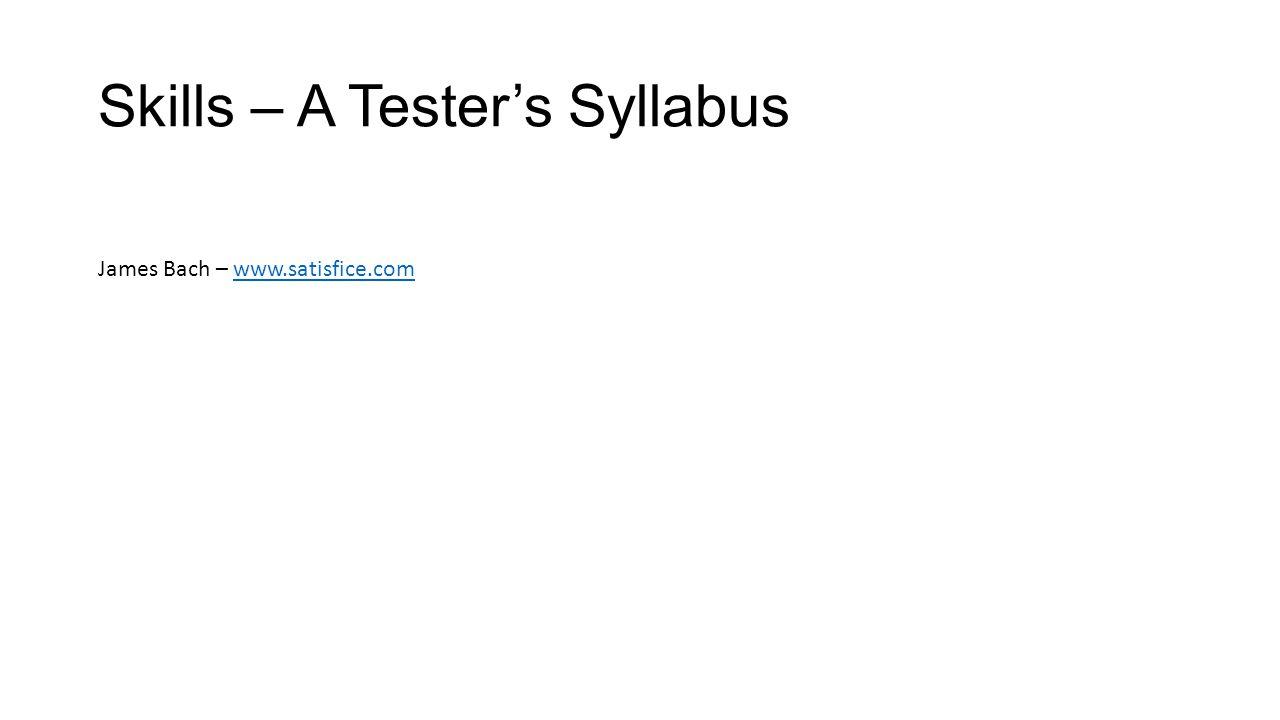 Skills – A Tester's Syllabus James Bach – www.satisfice.comwww.satisfice.com