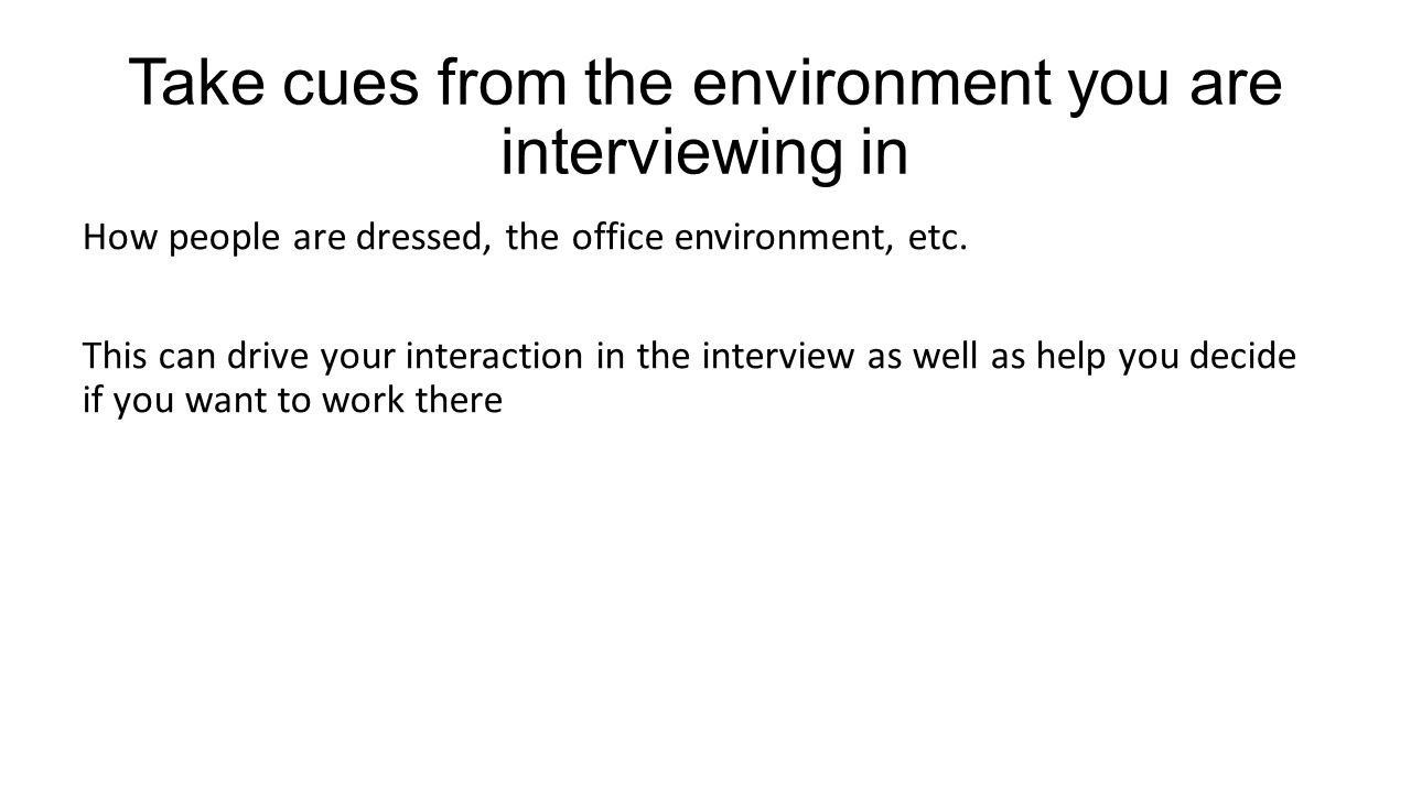 Take cues from the environment you are interviewing in How people are dressed, the office environment, etc.