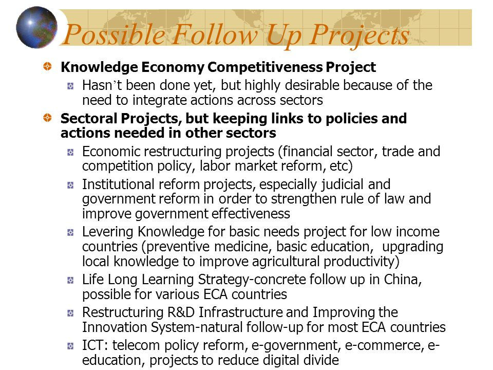 Possible Follow Up Projects Knowledge Economy Competitiveness Project Hasn ' t been done yet, but highly desirable because of the need to integrate ac