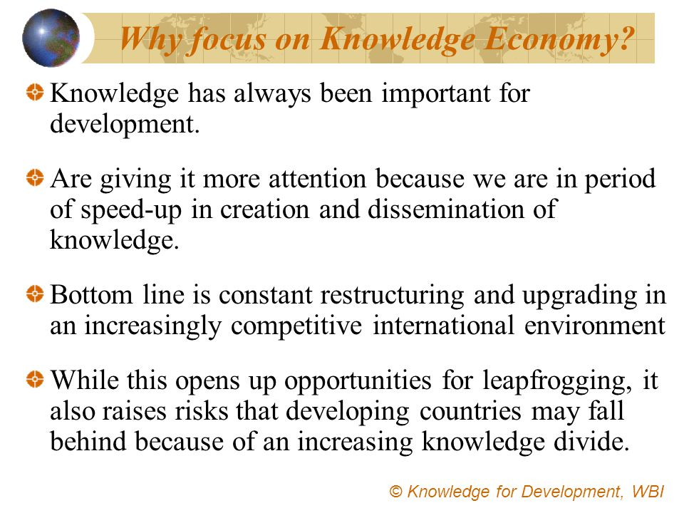 Why focus on Knowledge Economy? Knowledge has always been important for development. Are giving it more attention because we are in period of speed-up