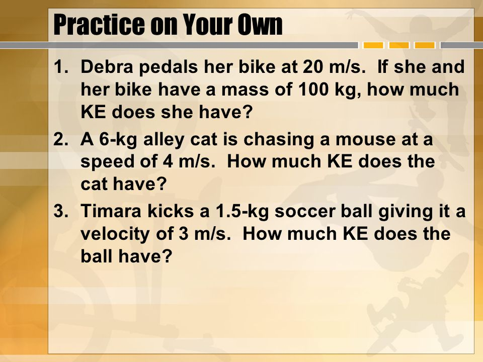 Practice on Your Own 1.Debra pedals her bike at 20 m/s.