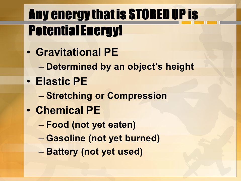 Any energy that is STORED UP is Potential Energy.