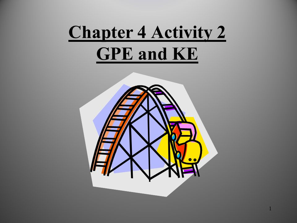 1 Chapter 4 Activity 2 GPE and KE