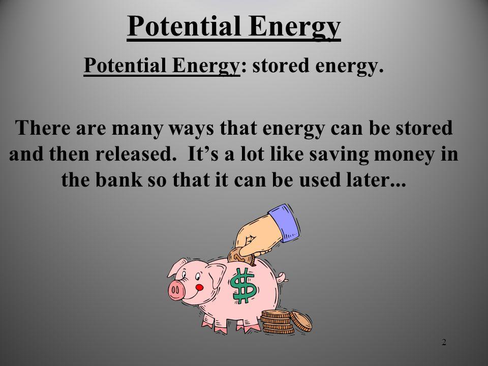 2 Potential Energy Potential Energy: stored energy.