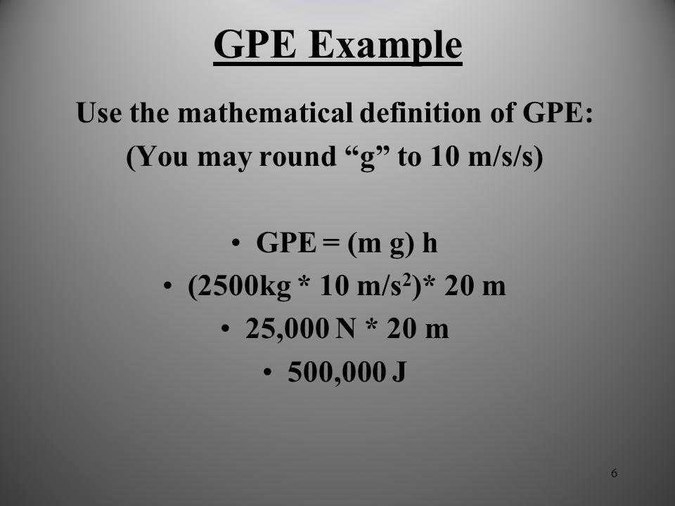 16 Solution: GPE top = KE bottom mgh = mv 2 /2 (2kg) (10m/s 2 ) (45m) = (2kg) v 2 /2 notice m cancels out (10m/s 2 ) (45m) = v 2 /2 450 m 2 /s 2 = v 2 /2 900 m 2 /s 2 = v 2 v= 30 m/s