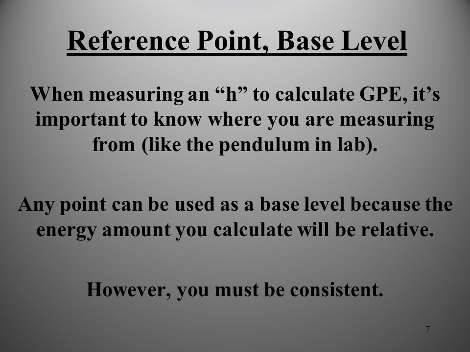 """6 GPE Example Use the mathematical definition of GPE: (You may round """"g"""" to 10 m/s/s) GPE = (m g) h (2500kg * 10 m/s 2 )* 20 m 25,000 N * 20 m 500,000"""