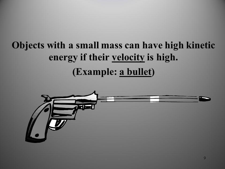 8 Kinetic Energy Kinetic Energy, KE: energy of motion KE = 1/2 m v 2 m = mass v = velocity Any object in motion has kinetic energy.