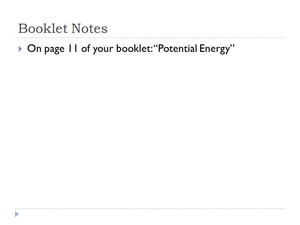 Booklet Notes  On page 11 of your booklet: Potential Energy