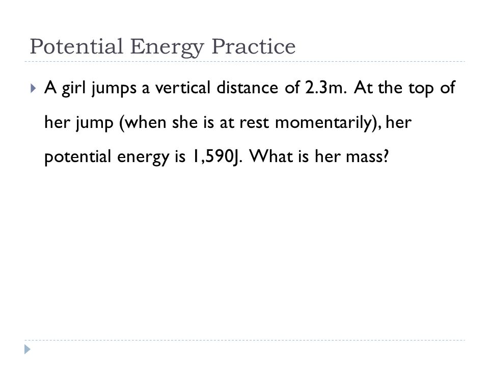 Potential Energy Practice  A girl jumps a vertical distance of 2.3m.