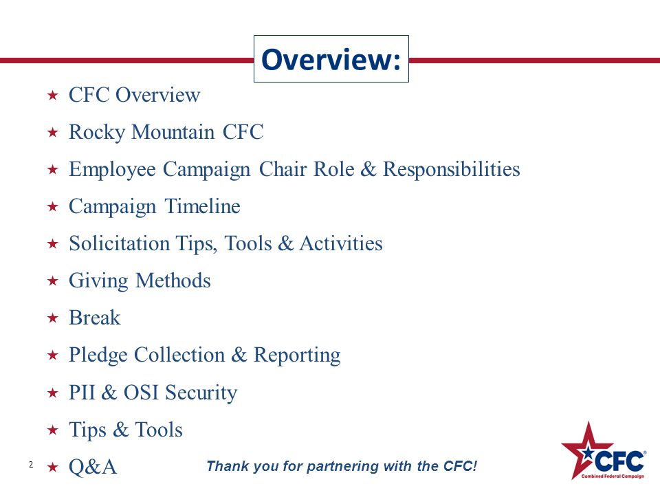  CFC Overview  Rocky Mountain CFC  Employee Campaign Chair Role & Responsibilities  Campaign Timeline  Solicitation Tips, Tools & Activities  Giving Methods  Break  Pledge Collection & Reporting  PII & OSI Security  Tips & Tools  Q&A Overview: 2 Thank you for partnering with the CFC!
