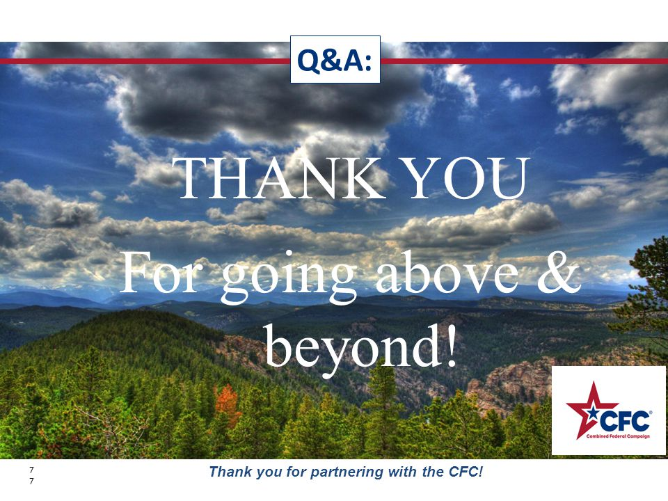 THANK YOU For going above & beyond! Q&A: 77 Thank you for partnering with the CFC!