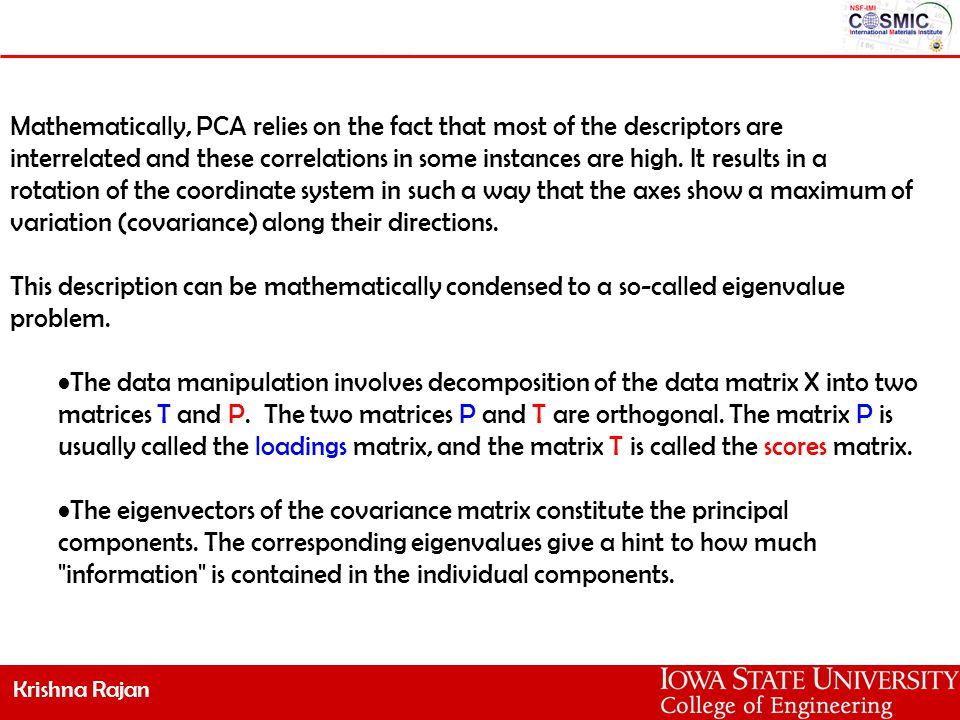 Krishna Rajan The loadings can be understood as the weights for each original variable when calculating the principal component.