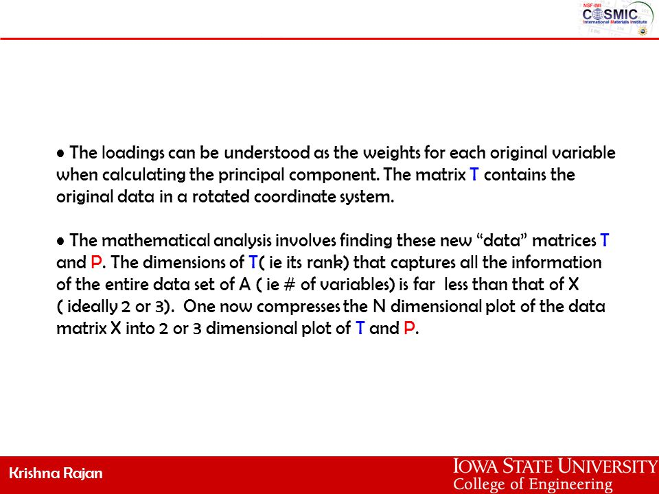 Krishna Rajan The first principal component accounts for the maximum variance (eigenvalue) in the original dataset.