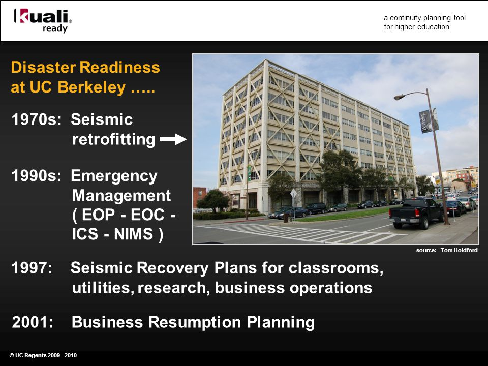 © UC Regents 2009 - 2010 a continuity planning tool for higher education Disaster Readiness at UC Berkeley …..