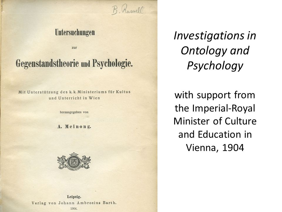 Investigations in Ontology and Psychology with support from the Imperial-Royal Minister of Culture and Education in Vienna, 1904