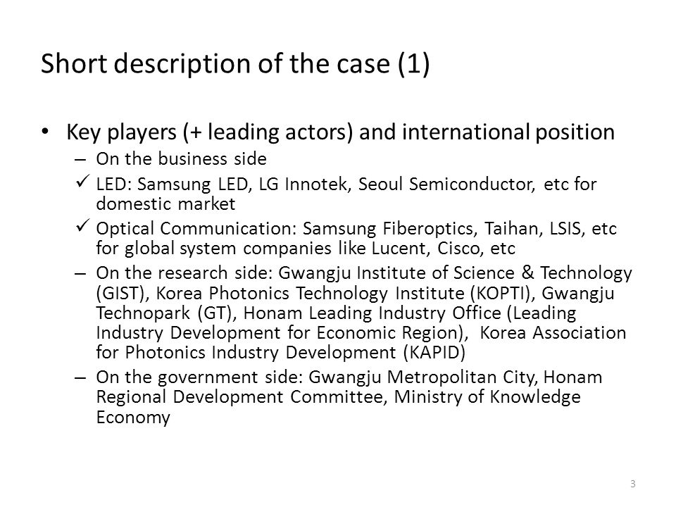 Short description of the case (1) Key players (+ leading actors) and international position – On the business side LED: Samsung LED, LG Innotek, Seoul