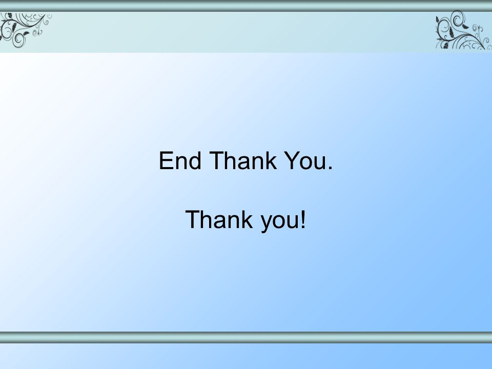 End Thank You. Thank you!