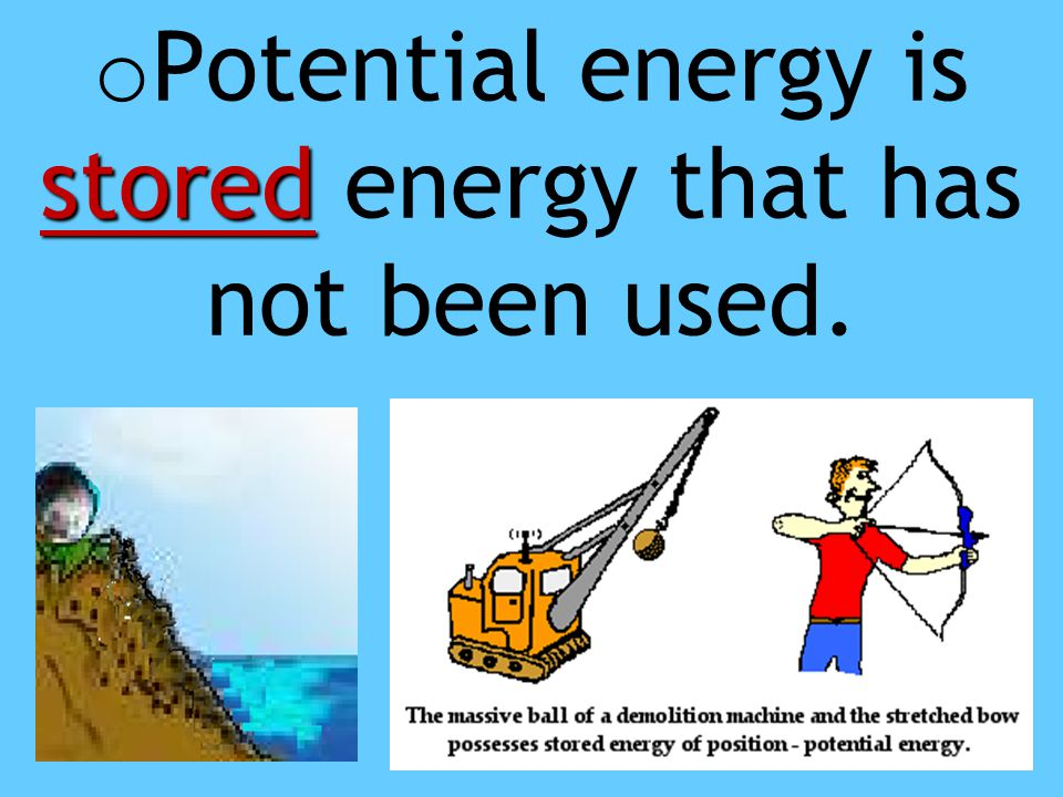 stored o Potential energy is stored energy that has not been used.