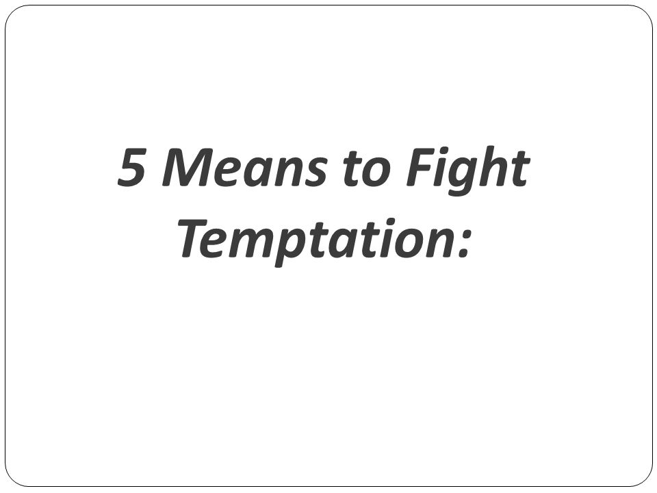 5 Means to Fight Temptation: