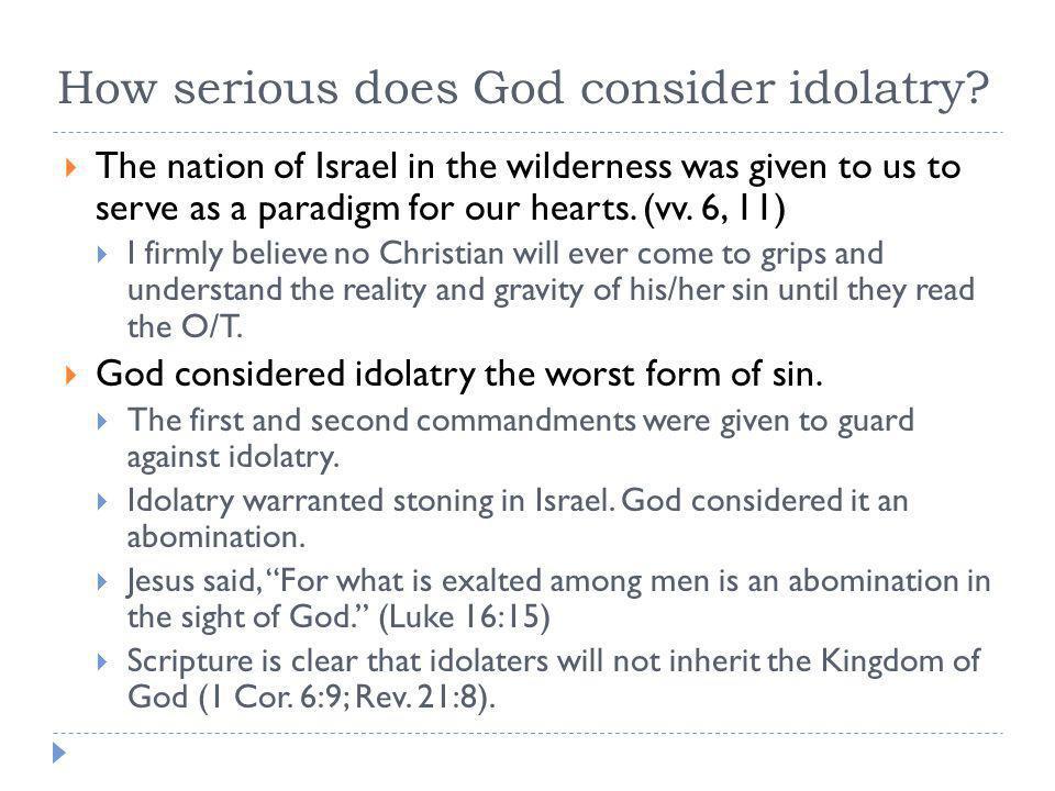 How serious does God consider idolatry.