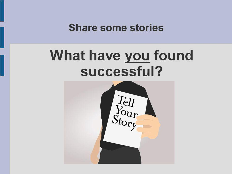 What have you found successful Share some stories