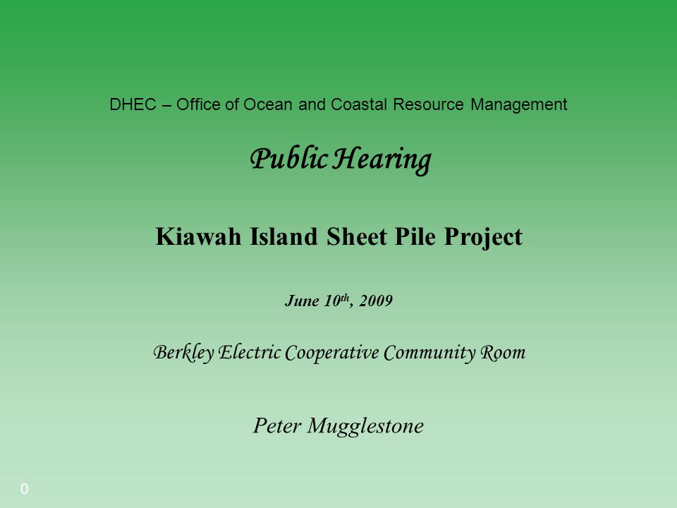 0 DHEC – Office of Ocean and Coastal Resource Management Public Hearing Berkley Electric Cooperative Community Room Kiawah Island Sheet Pile Project P