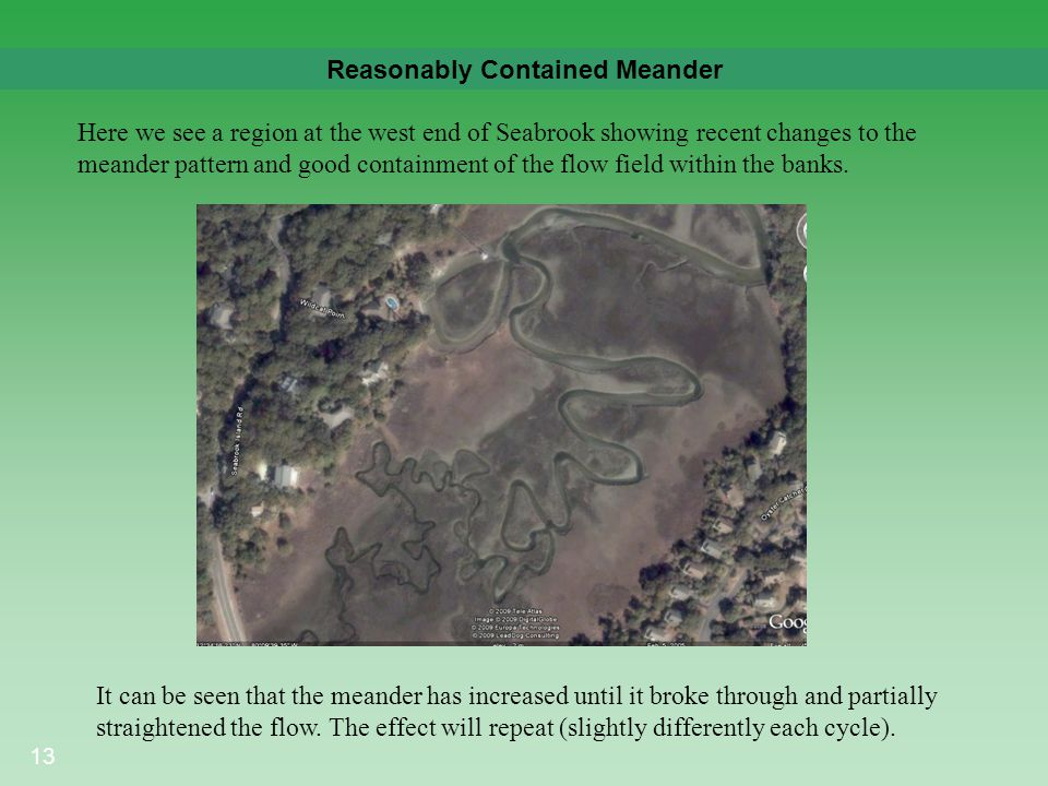 13 Reasonably Contained Meander It can be seen that the meander has increased until it broke through and partially straightened the flow. The effect w