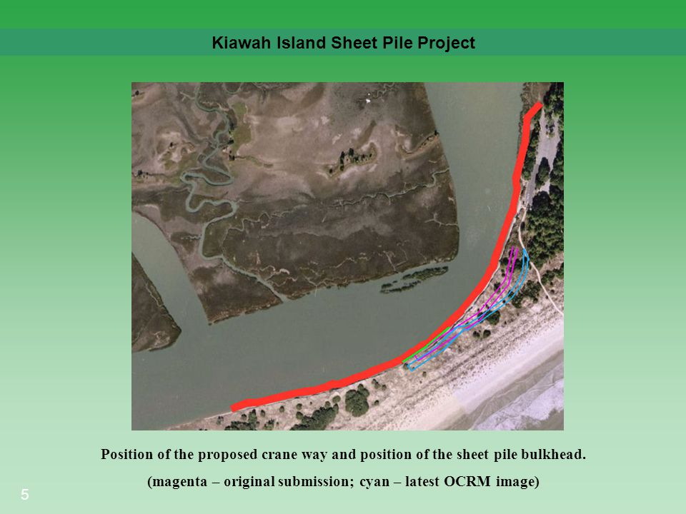 5 Kiawah Island Sheet Pile Project Position of the proposed crane way and position of the sheet pile bulkhead. (magenta – original submission; cyan –