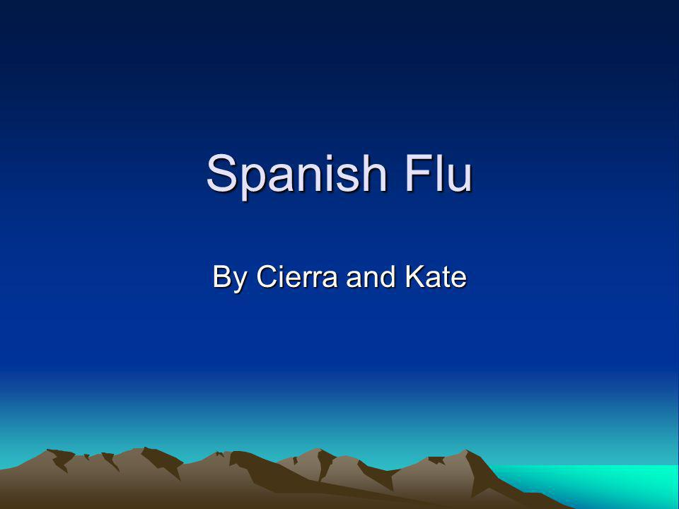 Spanish Flu By Cierra and Kate