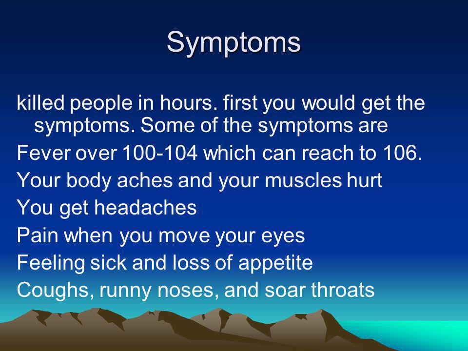 Symptoms killed people in hours.first you would get the symptoms.