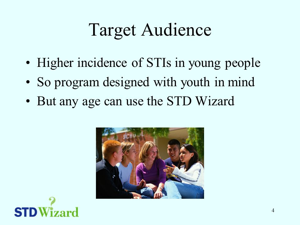 4 Target Audience Higher incidence of STIs in young people So program designed with youth in mind But any age can use the STD Wizard
