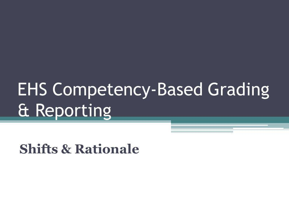 EHS Competency-Based Grading & Reporting Shifts & Rationale